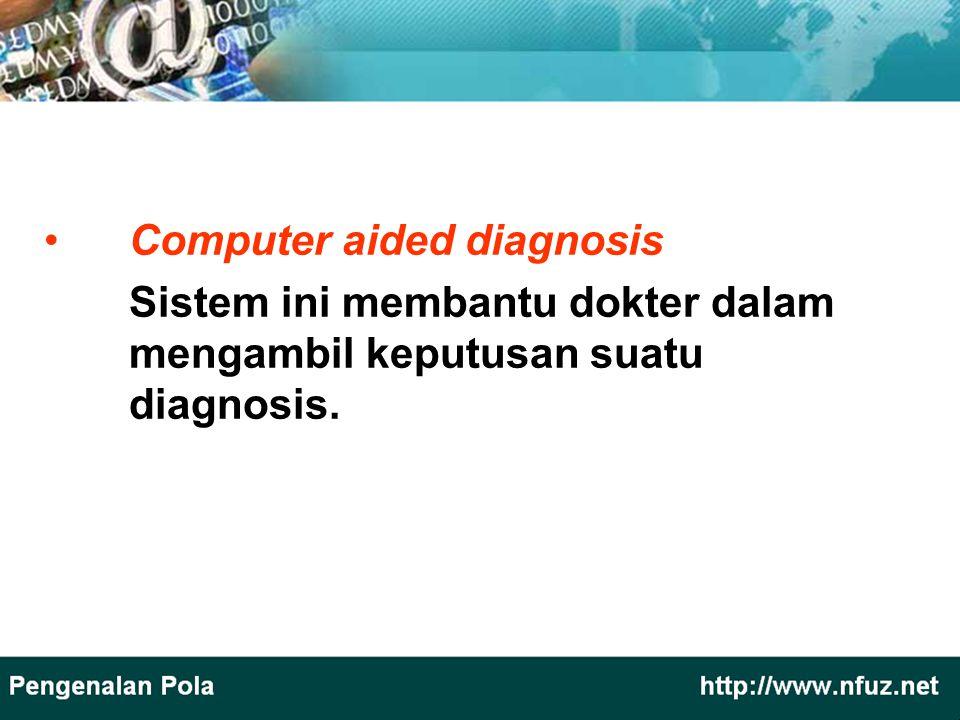 Computer aided diagnosis Sistem ini membantu dokter dalam mengambil keputusan suatu diagnosis.