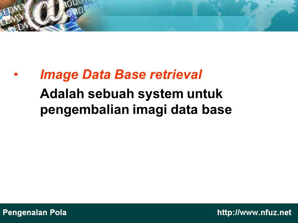 Image Data Base retrieval Adalah sebuah system untuk pengembalian imagi data base