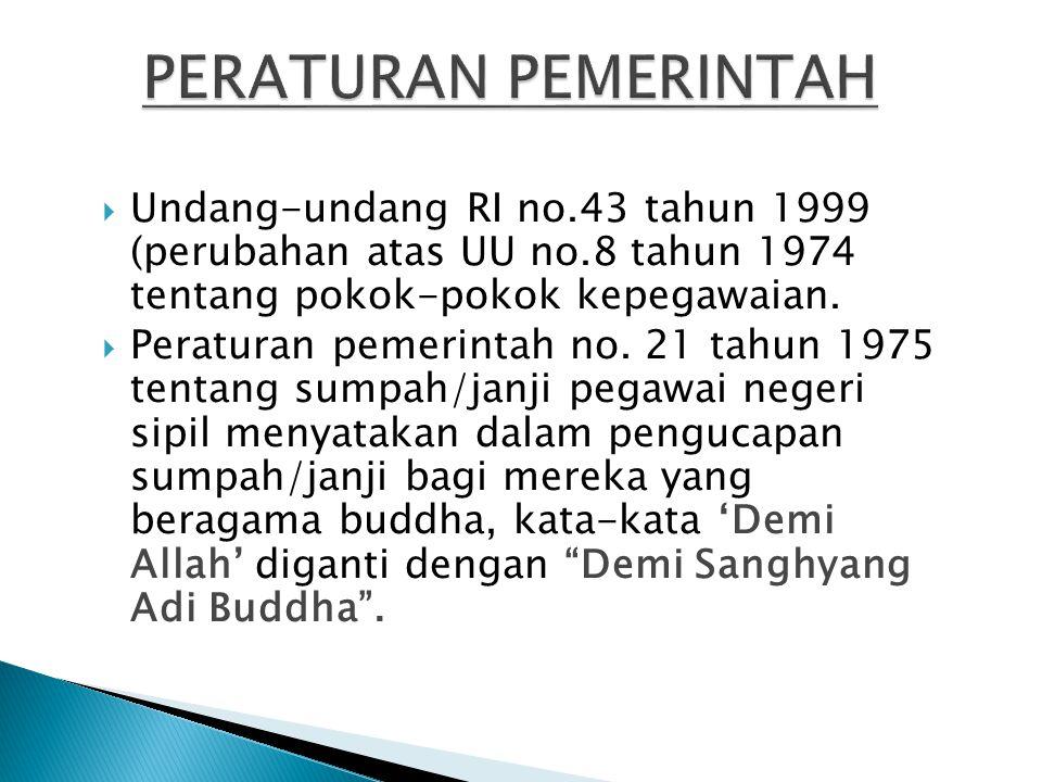  Undang-undang RI no.43 tahun 1999 (perubahan atas UU no.8 tahun 1974 tentang pokok-pokok kepegawaian.  Peraturan pemerintah no. 21 tahun 1975 tenta