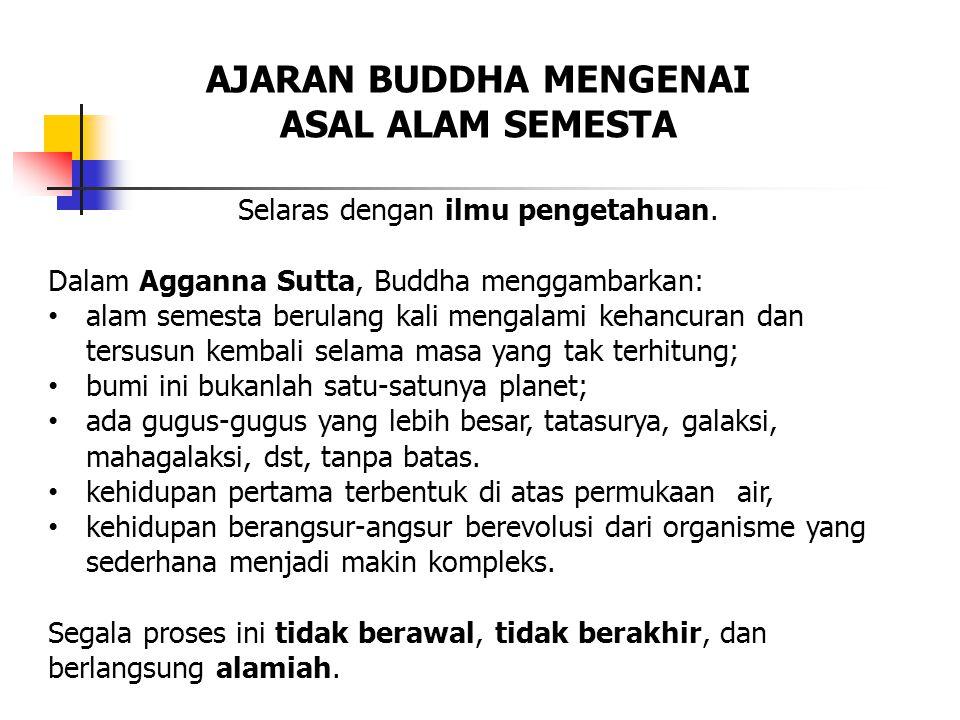 Selaras dengan ilmu pengetahuan. Dalam Agganna Sutta, Buddha menggambarkan: alam semesta berulang kali mengalami kehancuran dan tersusun kembali selam