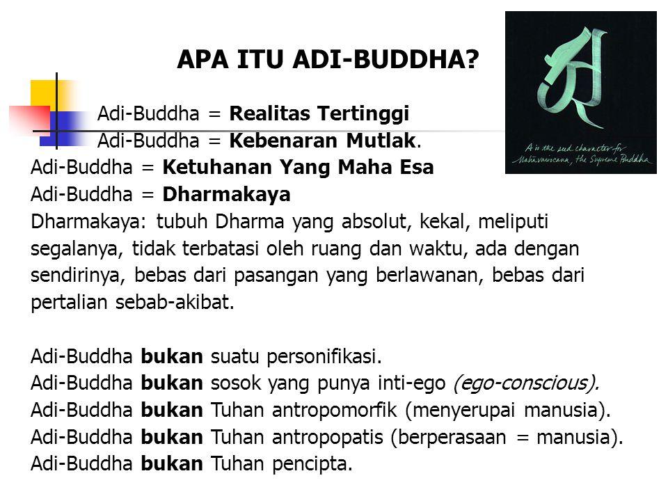Adi-Buddha = Realitas Tertinggi Adi-Buddha = Kebenaran Mutlak. Adi-Buddha = Ketuhanan Yang Maha Esa Adi-Buddha = Dharmakaya Dharmakaya: tubuh Dharma y