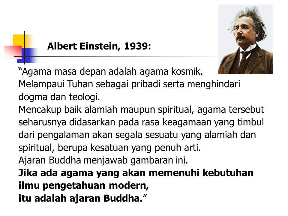 """Albert Einstein, 1939: """"Agama masa depan adalah agama kosmik. Melampaui Tuhan sebagai pribadi serta menghindari dogma dan teologi. Mencakup baik alami"""