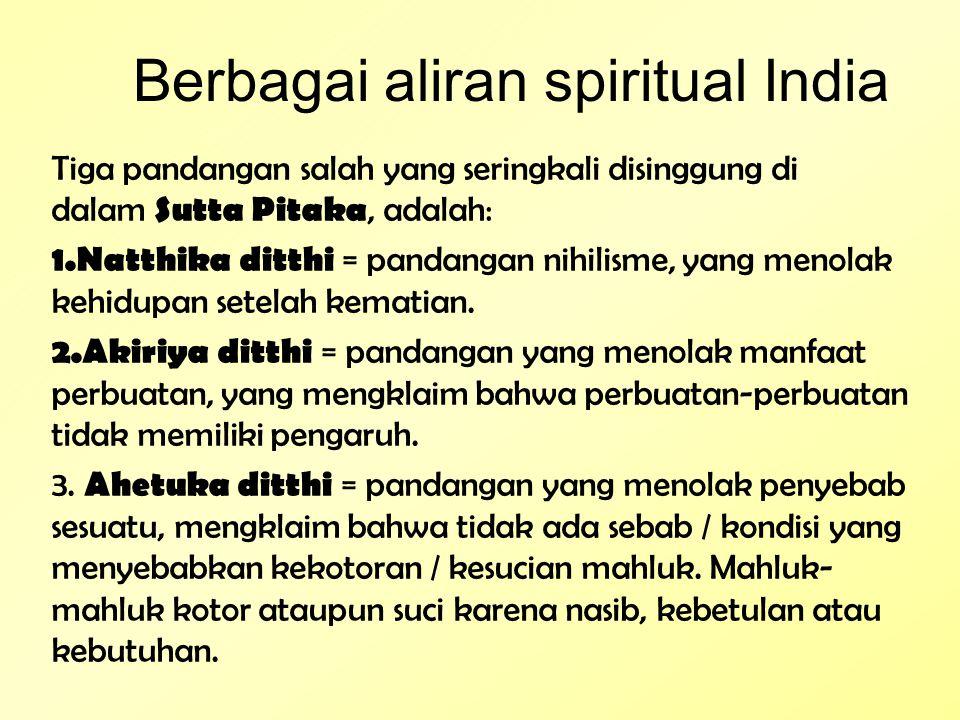Berbagai aliran spiritual India Tiga pandangan salah yang seringkali disinggung di dalam Sutta Pitaka, adalah: 1.Natthika ditthi = pandangan nihilisme