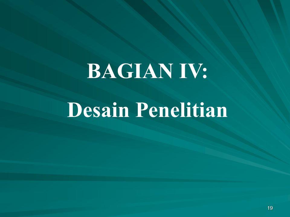 19 BAGIAN IV: Desain Penelitian