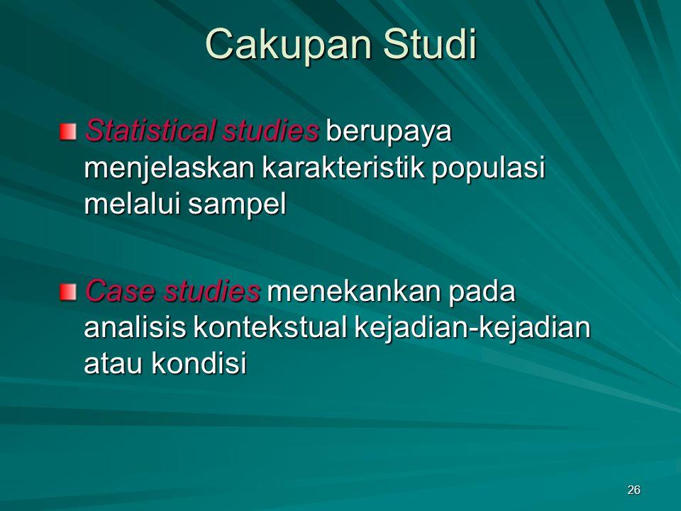 26 Cakupan Studi Statistical studies berupaya menjelaskan karakteristik populasi melalui sampel Case studies menekankan pada analisis kontekstual keja