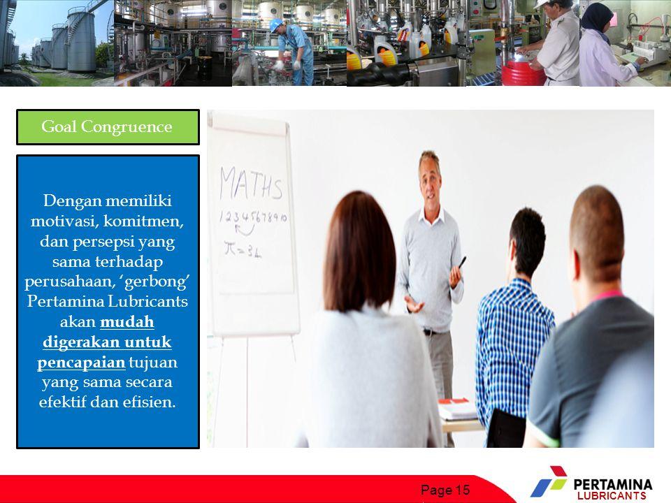 Page 15 LUBRICANTS Dengan memiliki motivasi, komitmen, dan persepsi yang sama terhadap perusahaan, 'gerbong' Pertamina Lubricants akan mudah digerakan untuk pencapaian tujuan yang sama secara efektif dan efisien.