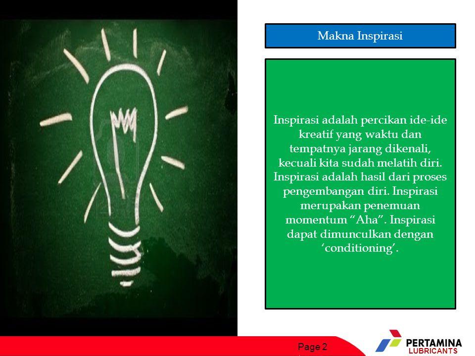 Page 2 LUBRICANTS Makna Inspirasi Inspirasi adalah percikan ide-ide kreatif yang waktu dan tempatnya jarang dikenali, kecuali kita sudah melatih diri.