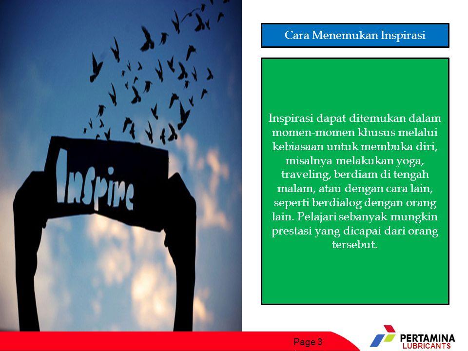 Page 4 LUBRICANTS Manfaat Inspirasi Inspirasi merupakan: 1.JAWABAN untuk semua PERTANYAAN, 2.IDE yang menghasilkan sebuah KARYA, 3.AKAL untuk MENYELESAIKAN setiap MASALAH, 4.ILHAM yang menghasilkan sesuatu yang BARU.