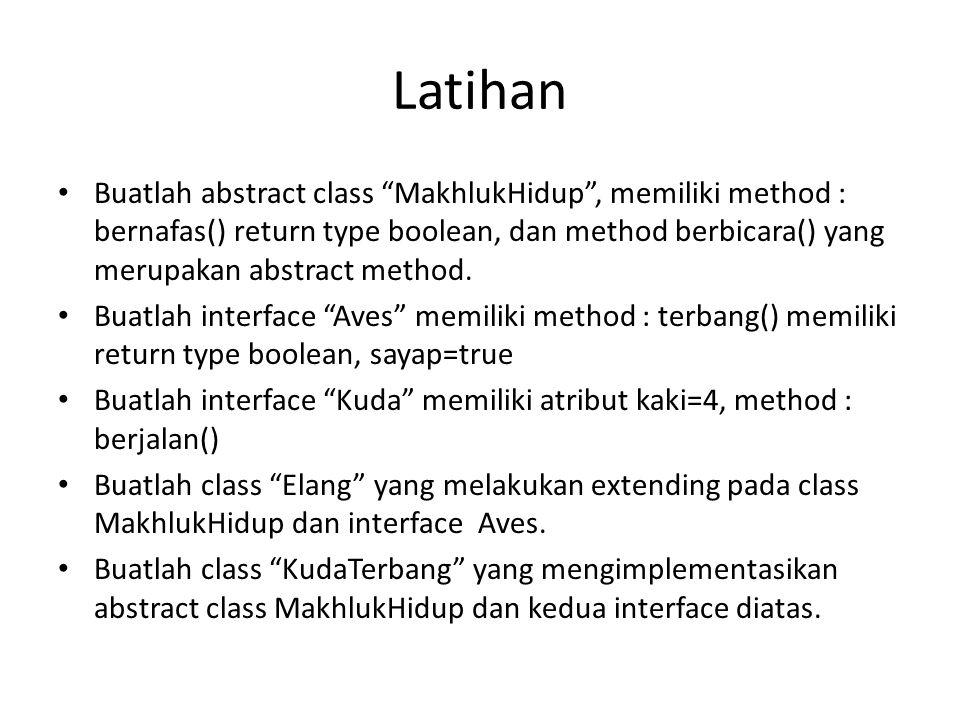 "Latihan Buatlah abstract class ""MakhlukHidup"", memiliki method : bernafas() return type boolean, dan method berbicara() yang merupakan abstract method"