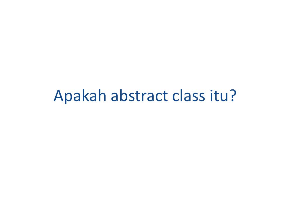Apakah abstract class itu?