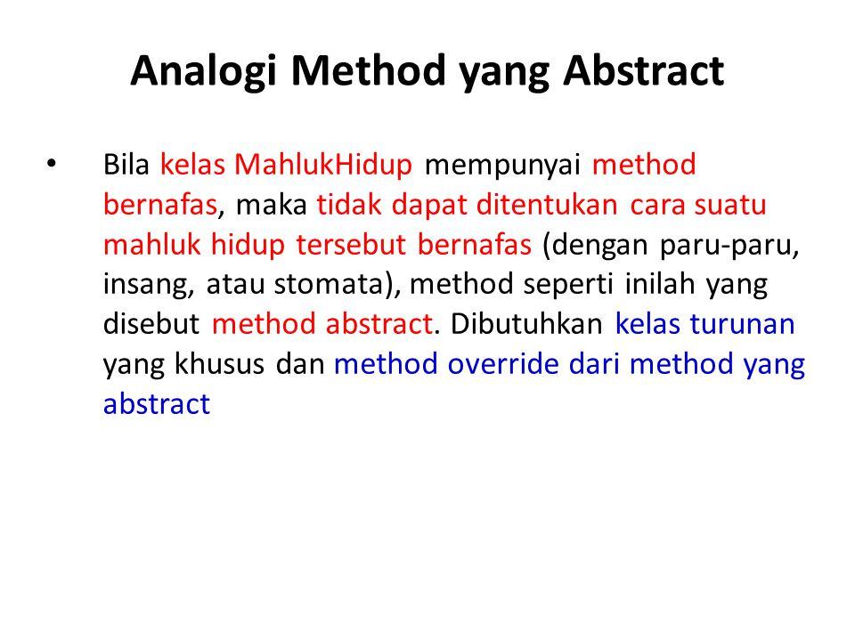 Analogi Method yang Abstract Bila kelas MahlukHidup mempunyai method bernafas, maka tidak dapat ditentukan cara suatu mahluk hidup tersebut bernafas (