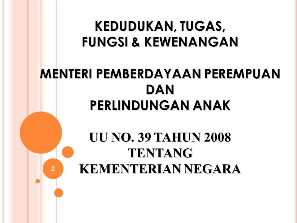 2 KEDUDUKAN, TUGAS, FUNGSI & KEWENANGAN MENTERI PEMBERDAYAAN PEREMPUAN DAN PERLINDUNGAN ANAK UU NO. 39 TAHUN 2008 TENTANG KEMENTERIAN NEGARA
