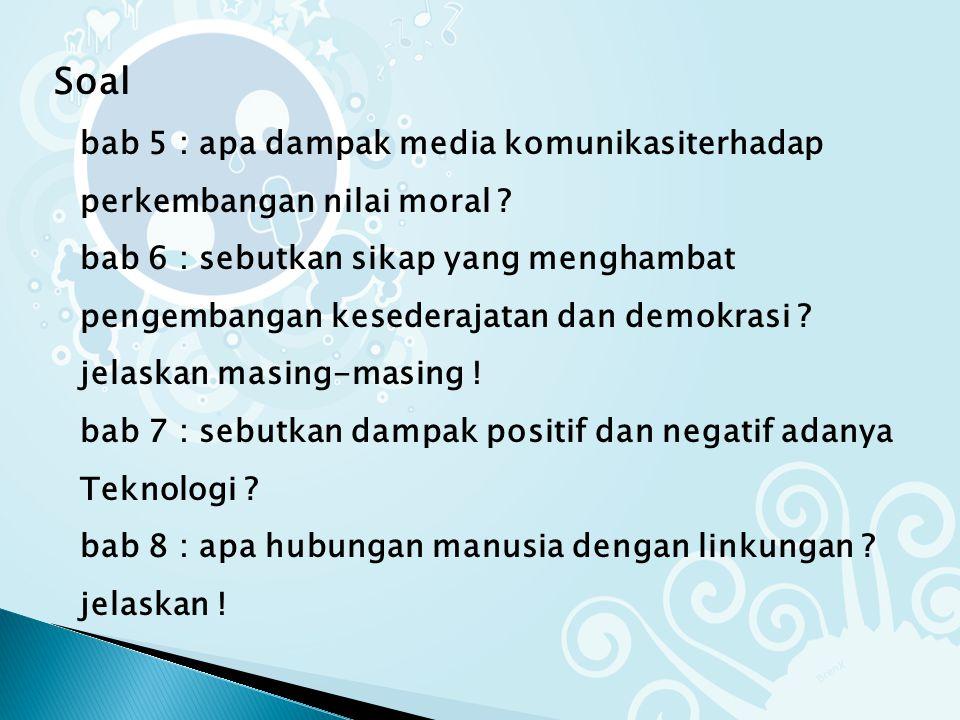 Soal bab 5 : apa dampak media komunikasiterhadap perkembangan nilai moral .