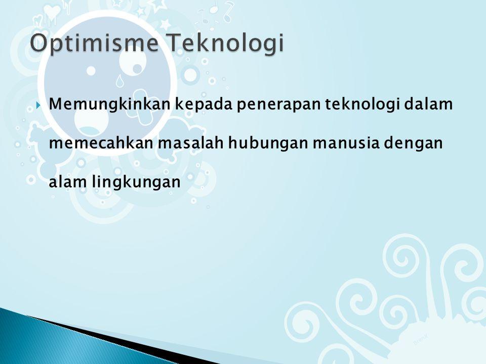  Memungkinkan kepada penerapan teknologi dalam memecahkan masalah hubungan manusia dengan alam lingkungan