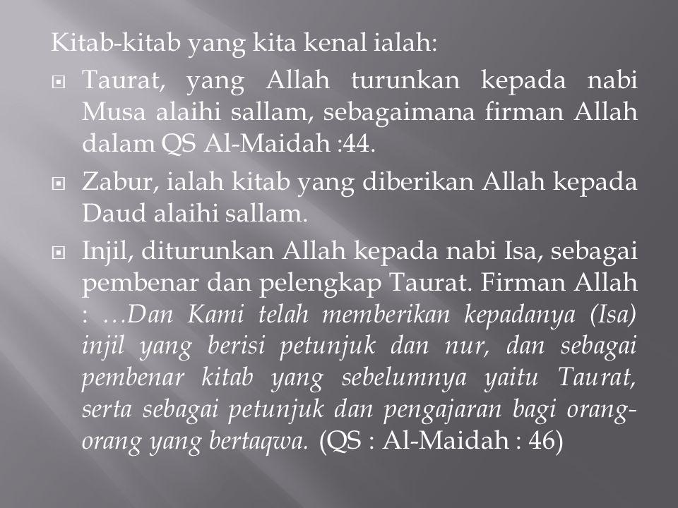 Kitab-kitab yang kita kenal ialah:  Taurat, yang Allah turunkan kepada nabi Musa alaihi sallam, sebagaimana firman Allah dalam QS Al-Maidah :44.