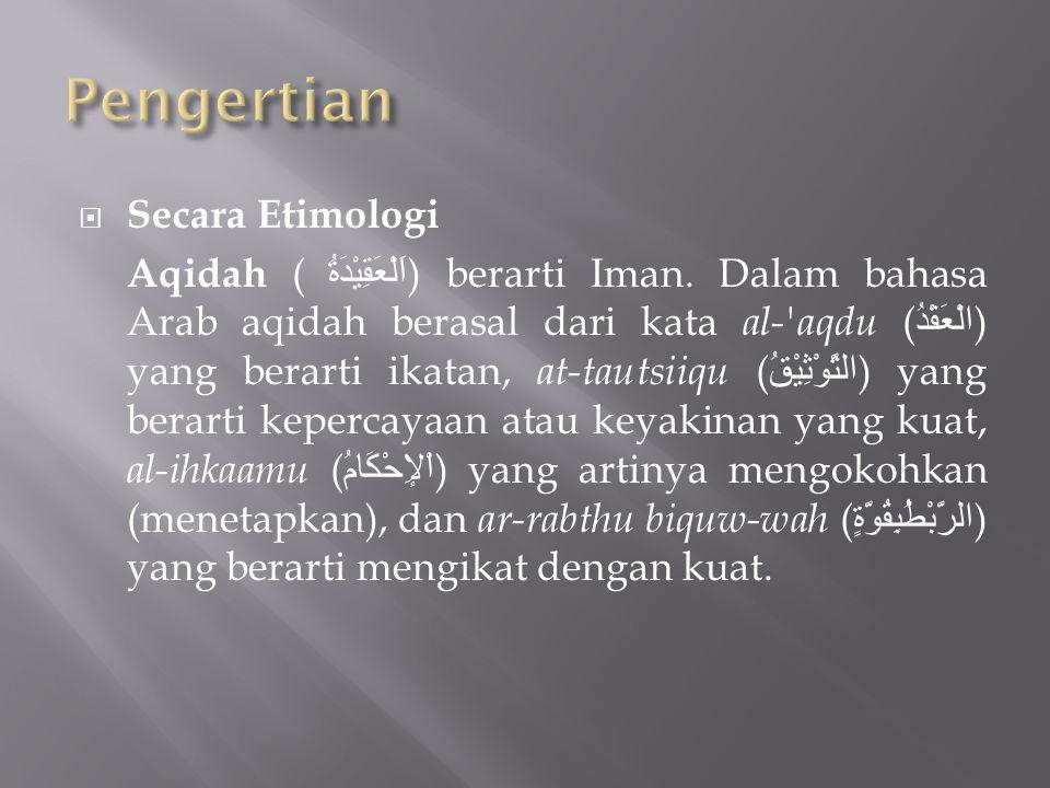  Secara Etimologi Aqidah ( اَلْعَقِيْدَةُ ) berarti Iman.