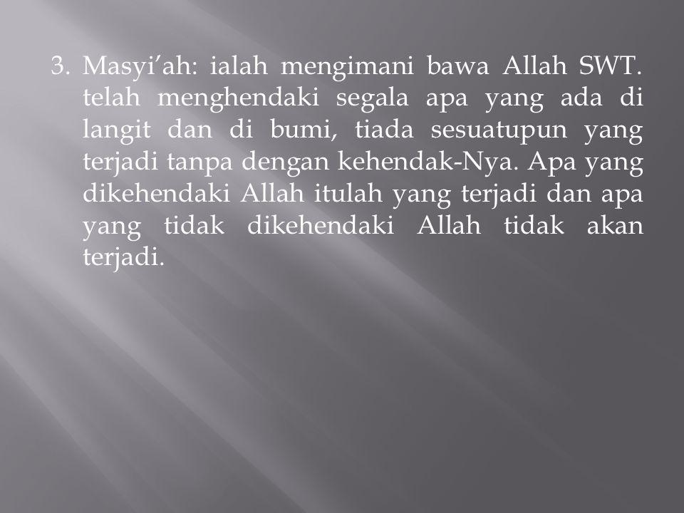 3.Masyi'ah: ialah mengimani bawa Allah SWT.