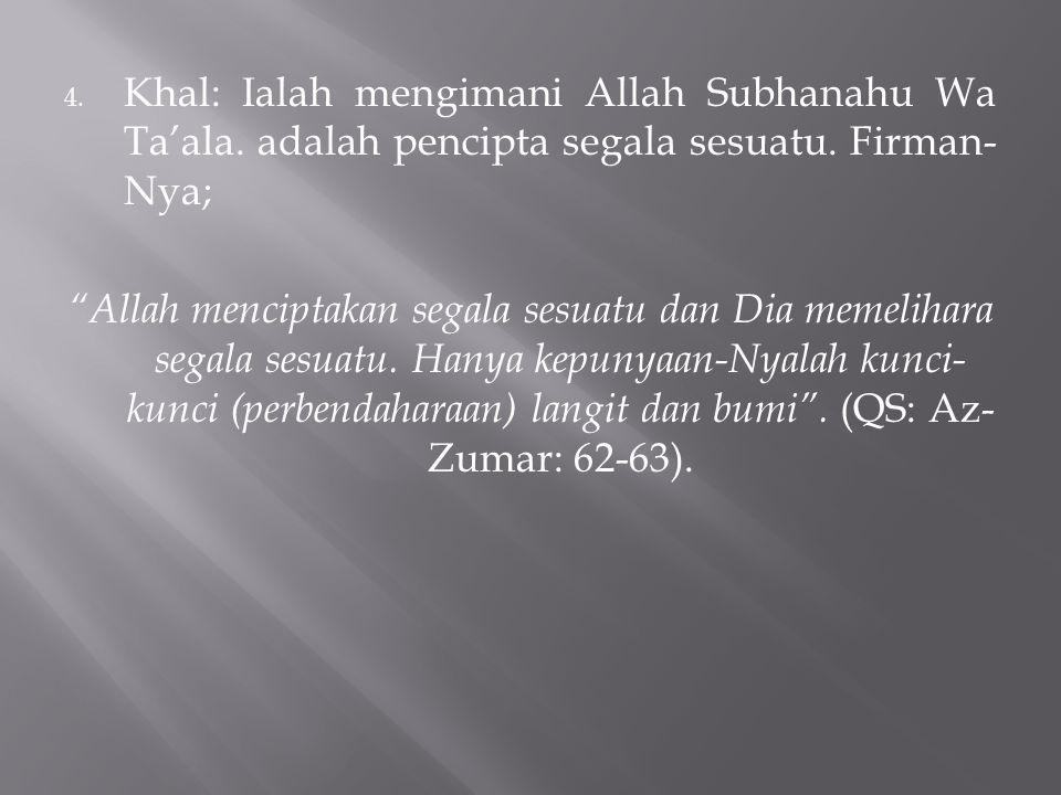 4.Khal: Ialah mengimani Allah Subhanahu Wa Ta'ala.