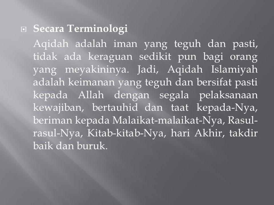  Secara Terminologi Aqidah adalah iman yang teguh dan pasti, tidak ada keraguan sedikit pun bagi orang yang meyakininya.