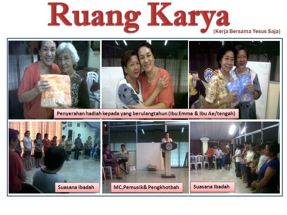 (Kerja Bersama Yesus Saja) Penyerahan hadiah kepada yang berulangtahun (Ibu Emma & Ibu Ae/tengah) Suasana Ibadah MC,Pemusik& Pengkhotbah