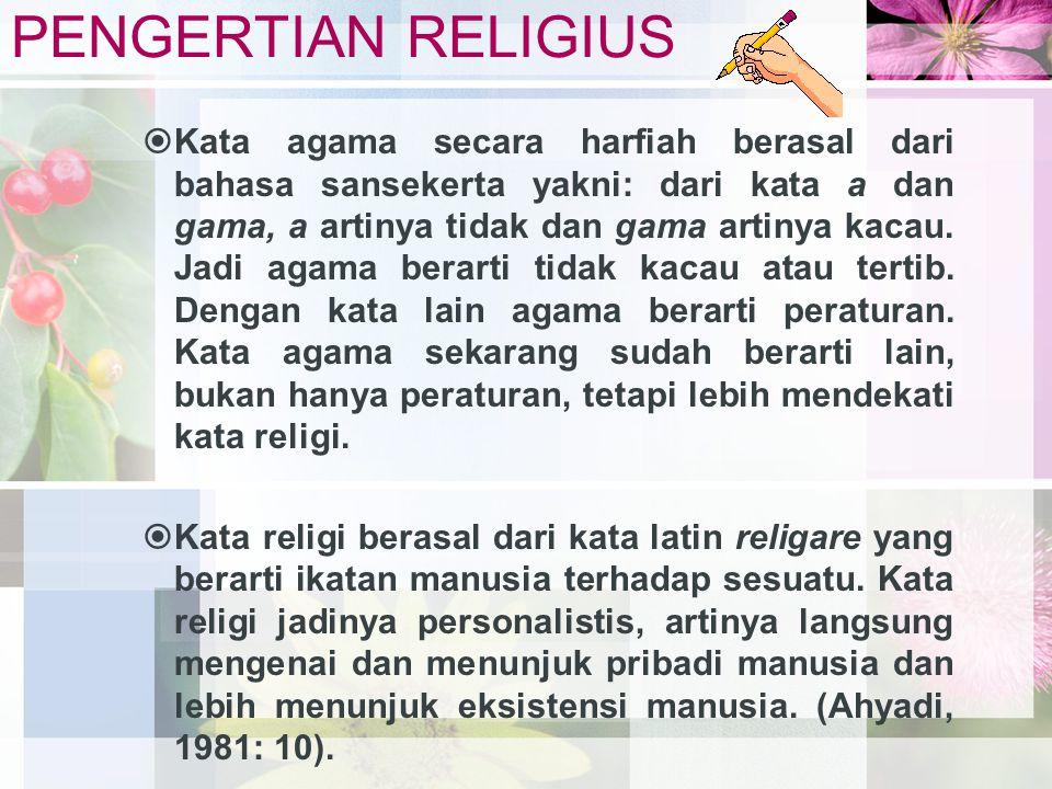 PENGERTIAN RELIGIUS  Kata agama secara harfiah berasal dari bahasa sansekerta yakni: dari kata a dan gama, a artinya tidak dan gama artinya kacau.