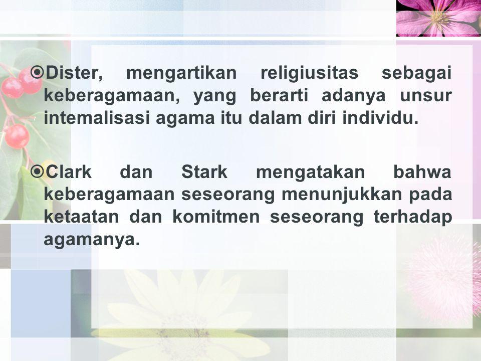  Dister, mengartikan religiusitas sebagai keberagamaan, yang berarti adanya unsur intemalisasi agama itu dalam diri individu.  Clark dan Stark menga