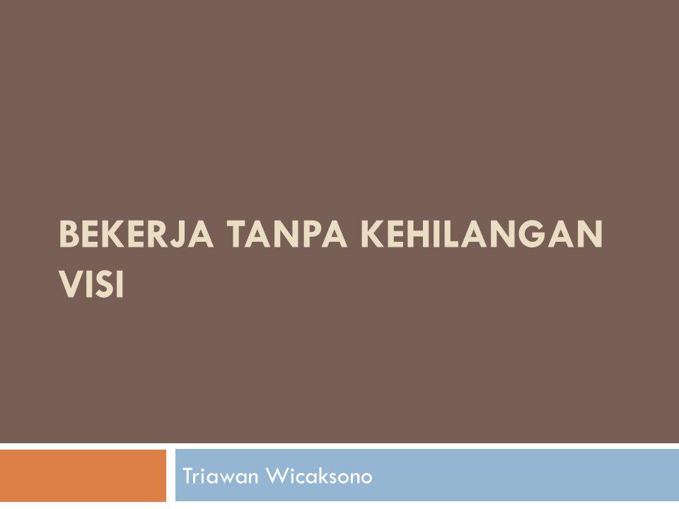 BEKERJA TANPA KEHILANGAN VISI Triawan Wicaksono