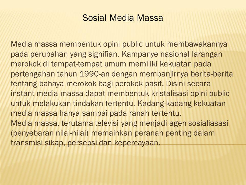 Media massa membentuk opini public untuk membawakannya pada perubahan yang signifian.