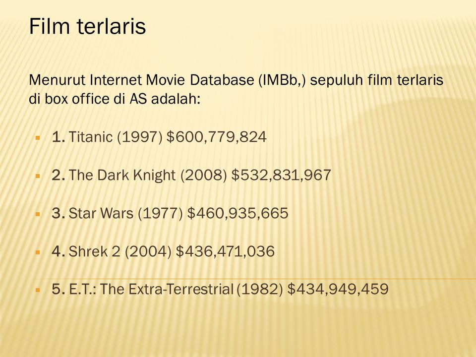 Film terlaris Menurut Internet Movie Database (IMBb,) sepuluh film terlaris di box office di AS adalah:  1.