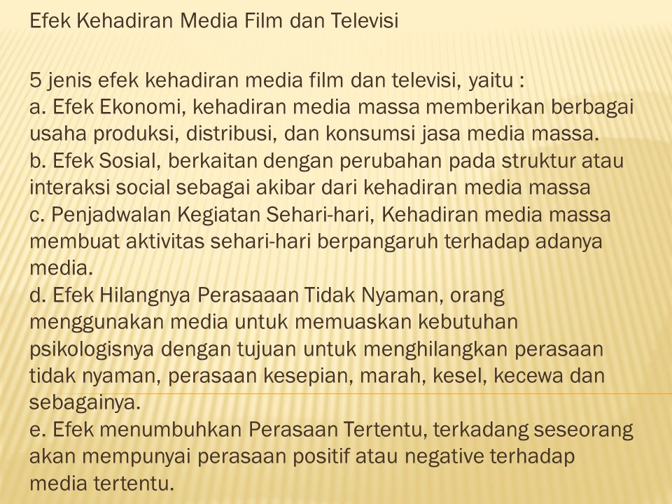 Efek Kehadiran Media Film dan Televisi 5 jenis efek kehadiran media film dan televisi, yaitu : a.