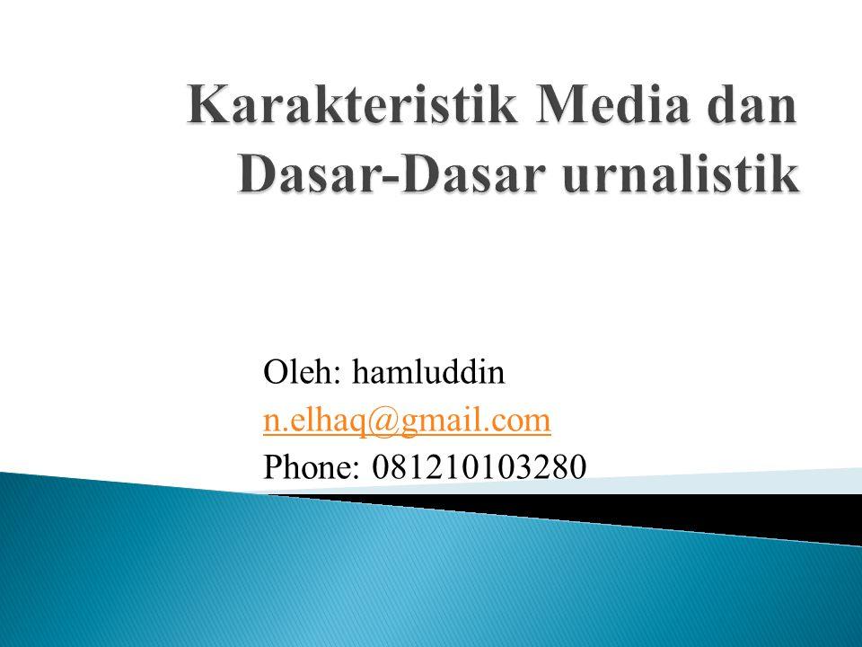 Oleh: hamluddin n.elhaq@gmail.com Phone: 081210103280