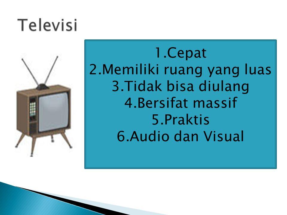 1.Cepat 2.Memiliki ruang yang luas 3.Tidak bisa diulang 4.Bersifat massif 5.Praktis 6.Audio dan Visual