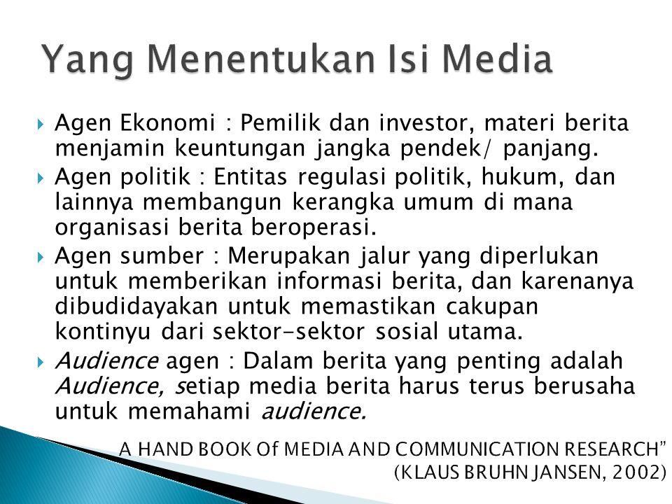  Agen Ekonomi : Pemilik dan investor, materi berita menjamin keuntungan jangka pendek/ panjang.  Agen politik : Entitas regulasi politik, hukum, dan