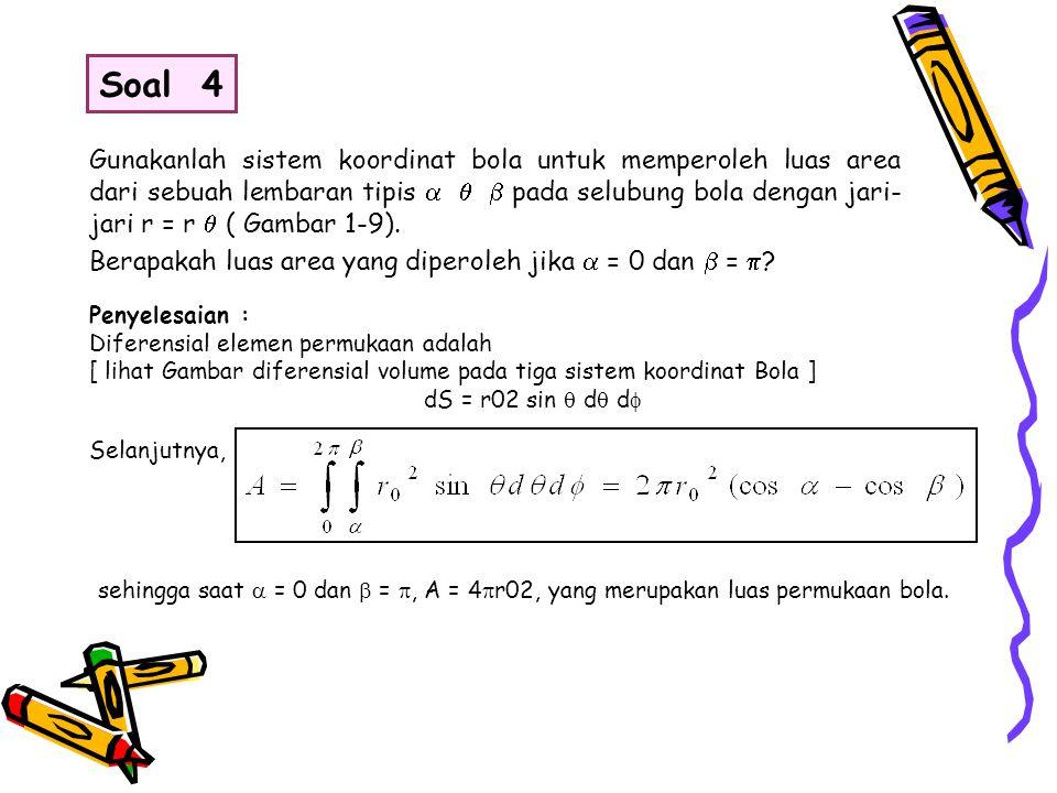 Gunakanlah sistem koordinat bola untuk memperoleh luas area dari sebuah lembaran tipis    pada selubung bola dengan jari- jari r = r  ( Gambar 1-9