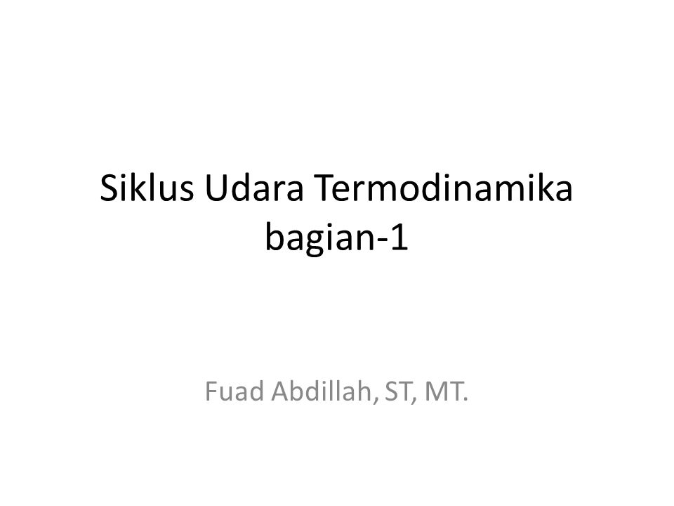 Siklus Udara Termodinamika bagian-1 Fuad Abdillah, ST, MT.