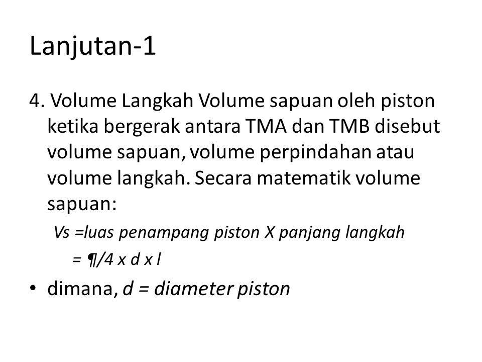 Lanjutan-1 4. Volume Langkah Volume sapuan oleh piston ketika bergerak antara TMA dan TMB disebut volume sapuan, volume perpindahan atau volume langka