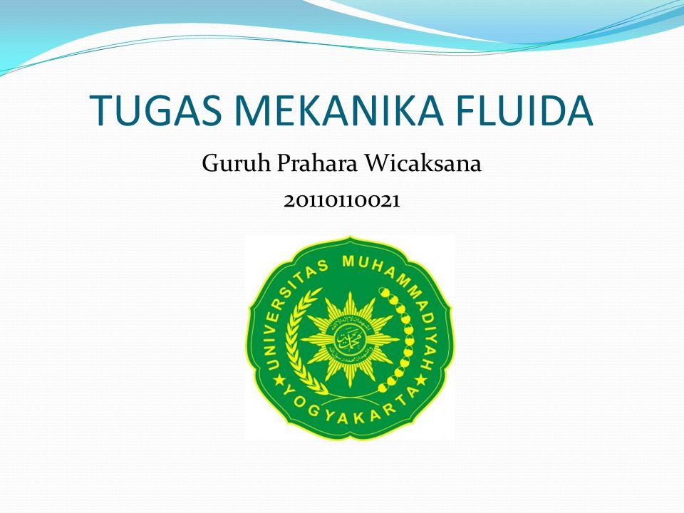 TUGAS MEKANIKA FLUIDA Guruh Prahara Wicaksana 20110110021
