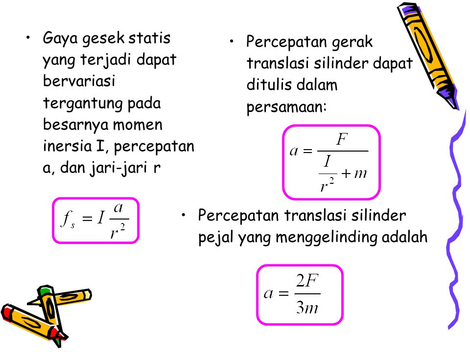 Gaya gesek statis yang terjadi dapat bervariasi tergantung pada besarnya momen inersia I, percepatan a, dan jari-jari r Percepatan gerak translasi sil