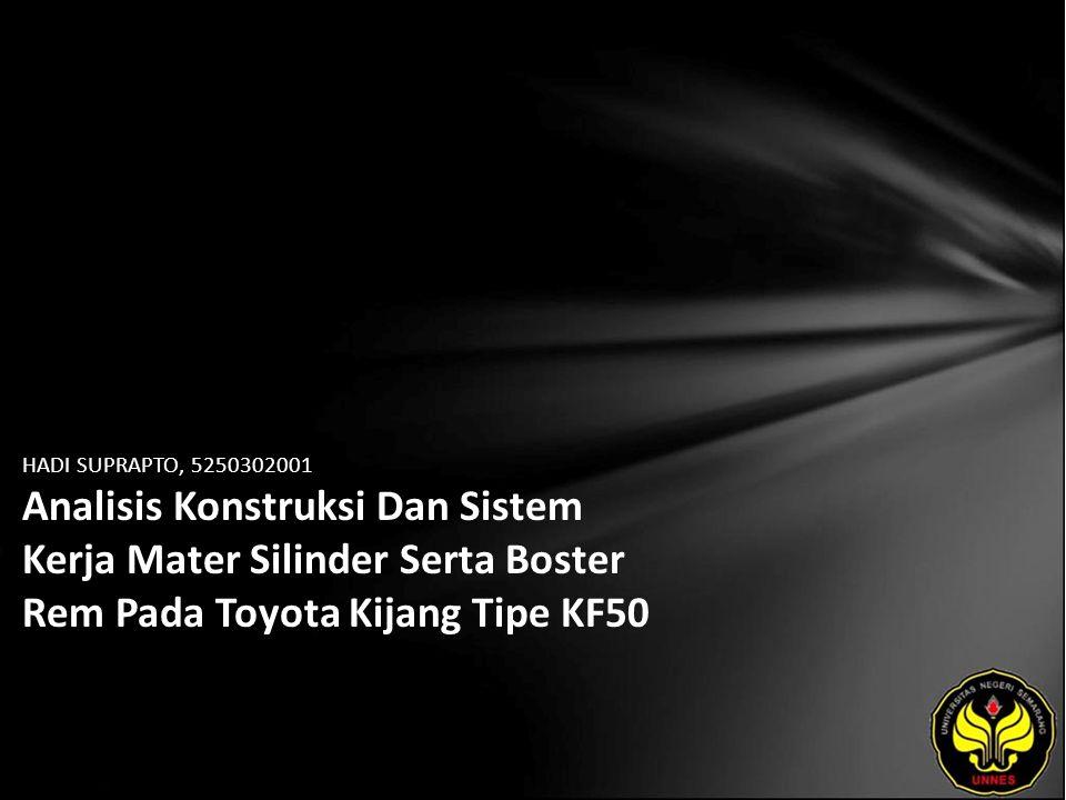 HADI SUPRAPTO, 5250302001 Analisis Konstruksi Dan Sistem Kerja Mater Silinder Serta Boster Rem Pada Toyota Kijang Tipe KF50