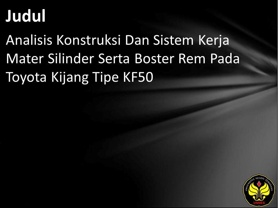 Judul Analisis Konstruksi Dan Sistem Kerja Mater Silinder Serta Boster Rem Pada Toyota Kijang Tipe KF50