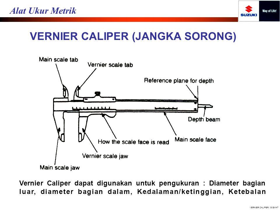 VERNIER CALIPER (JANGKA SORONG) Vernier Caliper dapat digunakan untuk pengukuran : Diameter bagian luar, diameter bagian dalam, Kedalaman/ketinggian,