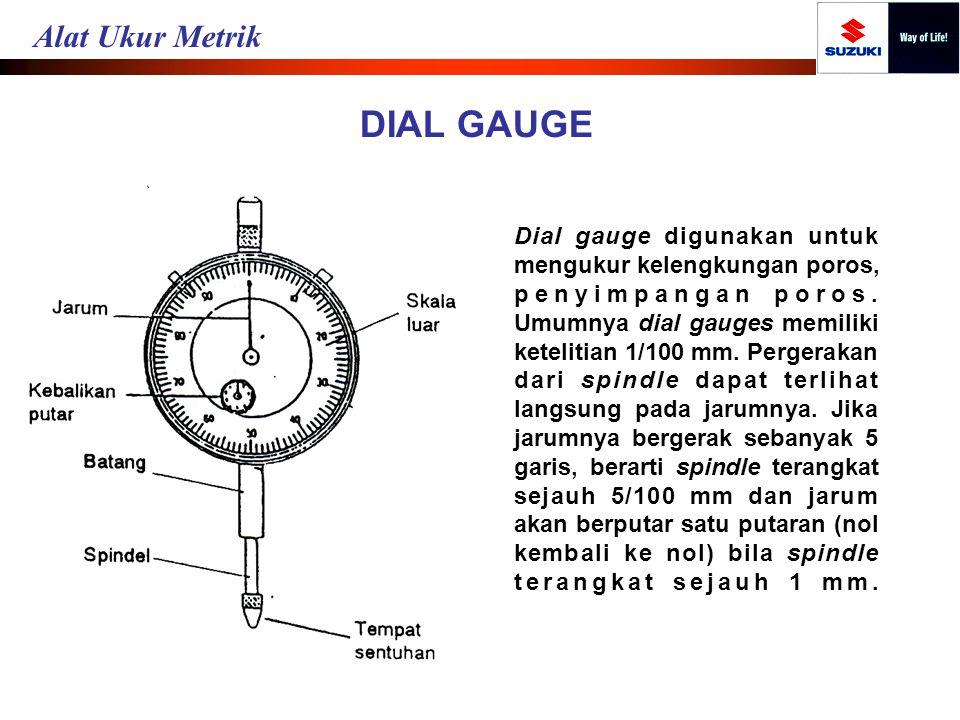 DIAL GAUGE Dial gauge digunakan untuk mengukur kelengkungan poros, penyimpangan poros. Umumnya dial gauges memiliki ketelitian 1/100 mm. Pergerakan da