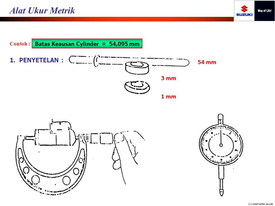 Contoh : Batas Keausan Cylinder = 54,095 mm 1. PENYETELAN : 54 mm 3 mm 1 mm CYLINDER BORE GAUGE Alat Ukur Metrik