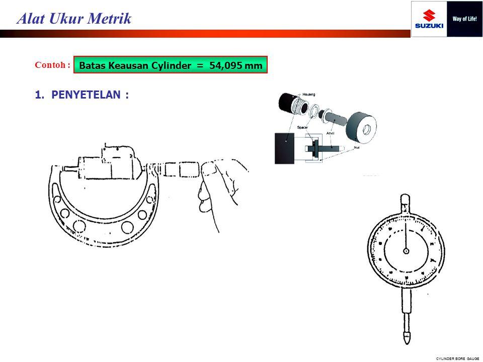 Contoh : Batas Keausan Cylinder = 54,095 mm 1. PENYETELAN : CYLINDER BORE GAUGE Alat Ukur Metrik
