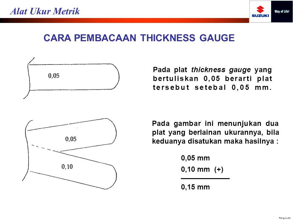 CARA PEMBACAAN THICKNESS GAUGE Pada plat thickness gauge yang bertuliskan 0,05 berarti plat tersebut setebal 0,05 mm. Pada gambar ini menunjukan dua p