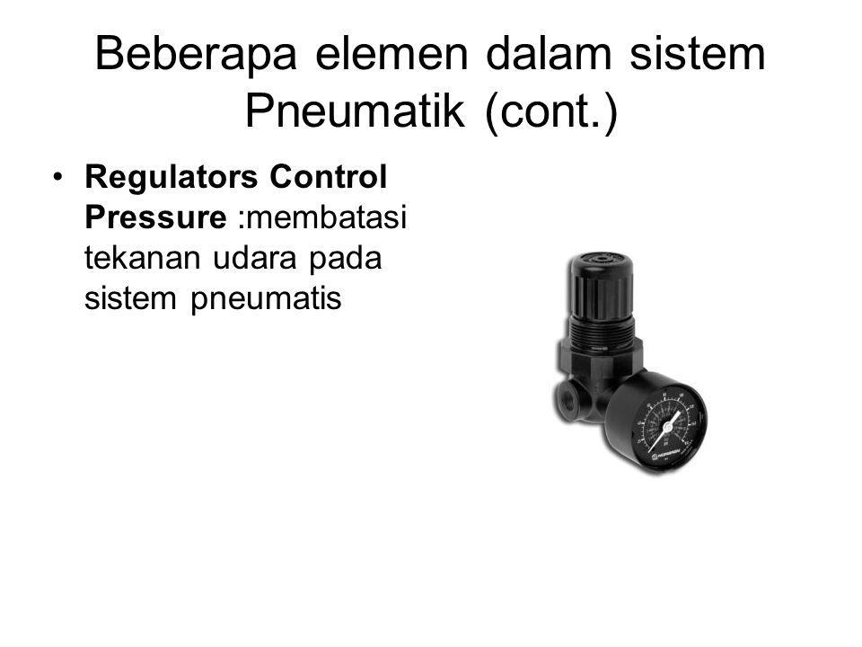 Beberapa elemen dalam sistem Pneumatik (cont.) Regulators Control Pressure :membatasi tekanan udara pada sistem pneumatis