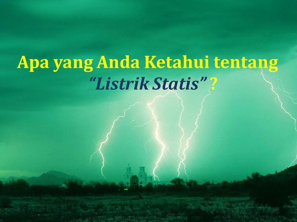 Apa yang Anda Ketahui tentang Listrik Statis ?