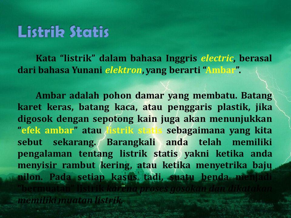 Kata listrik dalam bahasa Inggris electric, berasal dari bahasa Yunani elektron, yang berarti Ambar .