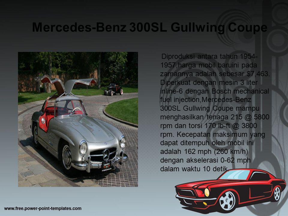 Mercedes-Benz 300SL Gullwing Coupe Diproduksi antara tahun 1954- 1957,harga mobil baruini pada zamannya adalah sebesar $7,463. Diperkuat dengan mesin