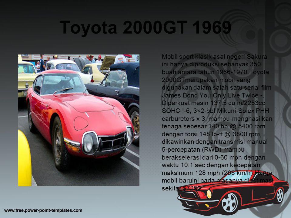 Toyota 2000GT 1969 Mobil sport klasik asal negeri Sakura ini hanya diproduksi sebanyak 350 buah antara tahun 1966-1970.Toyota 2000GTmerupakan mobil ya
